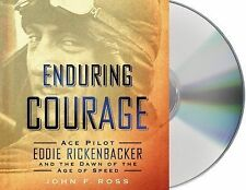 Enduring Courage: Ace Pilot Eddie Rickenbacker and the Dawn of the Age of Speed,