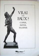 VRAI OU FAUX ? COPIER IMITER FALSIFIER /bibliotheque nationale 1991 / 150 pages