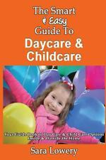 The Smart and Easy Guide to Daycare and Childcare: Your Guide Book to Day...