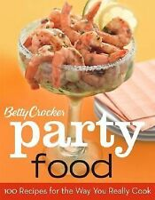 Betty Crocker Party Food : 100 Recipes for the Way You Really Cook by Betty C...