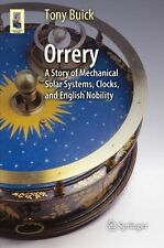 Orrery : A Story of Mechanical Solar Systems, Clocks, and English Nobility by...