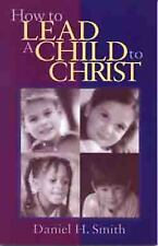 How to Lead a Child to Christ by Smith, Daniel, Good Book