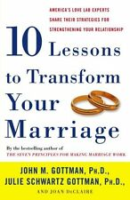 Ten Lessons to Transform Your Marriage: America`s Love Lab Experts Share Their S