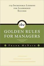 The Golden Rules for Managers : 119 Incredible Lessons for Leadership Success HB