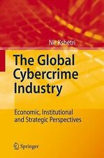 The Global Cybercrime Industry : Economic, Institutional and Strategic...