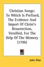 Christian Songs : To Which Is Prefixed, the Evidence and Import of Christ's...