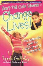 Don't Tell Cute Stories - Change Lives!,Griffiths, Mark,New Book mon0000053081