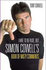 Tony Cowell I Hate to be Rude, But... the Simon Cowell Book of Nasty Comments Ve