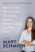 Even the Terrible Things Seem Beautiful to Me Now : The Best of Mary Schmich...