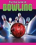Bowling (For the Love of Sports)
