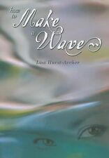 How to Make a Wave by Lisa Hurst-Archer (2008, Paperback)