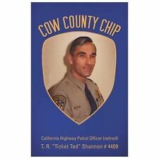 Cow County Chip : T. R. ?Ticket Ted? Shannon # 4409 California Highway Patrol...