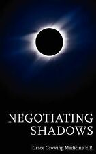 Negotiating Shadows by Grace Growing Medicine (2012, Paperback)