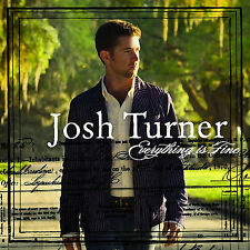 Everything Is Fine by Josh Turner (CD, Oct-2007, MCA Nashville)