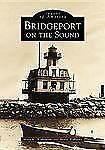 Bridgeport on the Sound (Images of America)