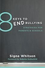 8 Keys to Mental Health: 8 Keys to End Bullying : Strategies for Parents and...
