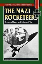 Nazi Rocketeers Dreams of Space and Crimes of War Dennis Piszkiewicz 2007 SC 1st