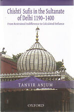 Chishti Sufis in the Sultanate of Delhi 1190-1400 by Tanvir Anjum (2011 HC)