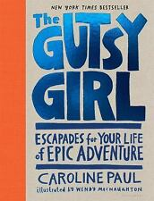 The Gutsy Girl: Escapades for Your Life of Epic Adventure by Paul, Caroline