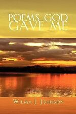 Poems God Gave Me by Wilma J. Johnson (2009, Paperback)