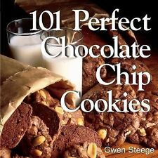 101 Perfect Chocolate Chip Cookies: 101 Melt-in-Your-Mouth Recipes - Gwen Steege