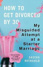 How to Get Divorced by 30: My Misguided Attempt at a Starter Marriage, Rothchild