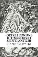 Oltre I Confini: Oltre I Confini : Il Tocco Degli Spiriti Antichi by Noemi...