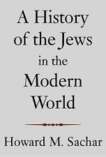 NEW - A History of the Jews in the Modern World by Howard M. Sachar