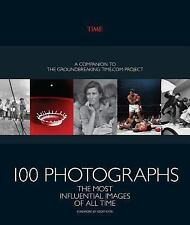 100 Pictures : The Most Influential Images of All Time by The Editors of TIME...