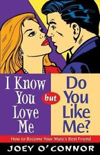 I Know You Love Me but Do You Like Me? : How to Become Your Mate's Best...