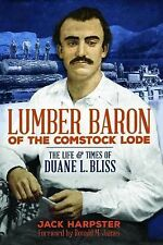 Lumber Baron of the Comstock Lode : The Life and Times of Duane L. Bliss by...