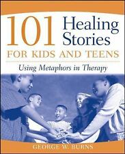 101 Healing Stories for Kids and Teens: Using Metaphors in Therapy Burns, George