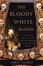 The Bloody White Baron: The Extraordinary Story of the Russian Nobleman Who Bec