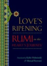 Love's Ripening : Rumi on the Heart's Journey by Mevlana Jalaluddin Rumi...