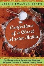 Confections of a Closet Master Baker: One Woman's Sweet Journey from Unhappy Hol