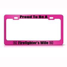 PROUD FIREFIGHTER WIFE Metal License Plate Frame Tag Holder