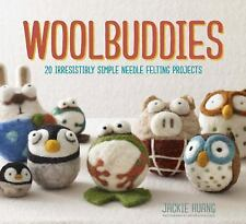 Woolbuddies: 20 Irresistibly Simple Needle Felting Projects, Huang, Jackie