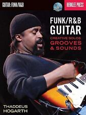 Funk/R and B Guitar : Creative Solos, Grooves and Sounds by Thaddeus Hogarth...