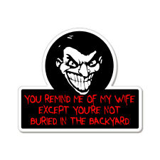 "You Remind Me Of My Wife Scary Funny car bumper sticker decal 5"" x 4"""