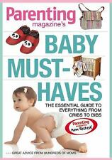 Baby Must-Haves : The Essential Guide to Everything from Cribs to Bibs (2007,...