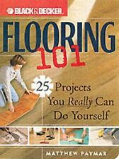 Black & Decker Flooring 101: 25 Projects You Really Can Do Yourself (B-ExLibrary
