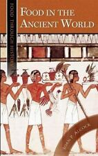 Food Through History: Food in the Ancient World by Joan P. Alcock (2005,...