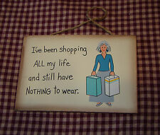 "CoUnTrY Plaque Funny ""i've Been Shopping all my Life & Still Have Nothing to Wea"