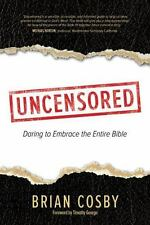 Uncensored: Daring to Embrace the Whole Bible