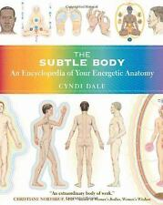 The Subtle Body: An Encyclopedia of Your Energetic Anatomy by Cyndi Dale (200...