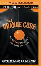 The Orange Code : How ING Direct Succeeded by Being a Rebel with a Cause by...