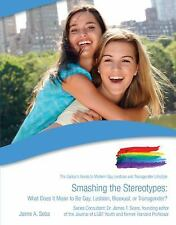 Smashing the Stereotypes: What Does It Mean to Be Gay, Lesbian, Bisexu-ExLibrary