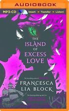 The Island of Excess Love by Francesca Lia Block (2015, MP3 CD, Unabridged)