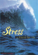 Stress: A Friend for Life - How to Live with it, Use i