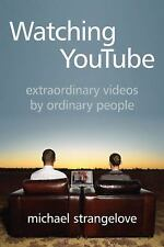 Watching YouTube: Extraordinary Videos by Ordinary People, Strangelove, Michael,